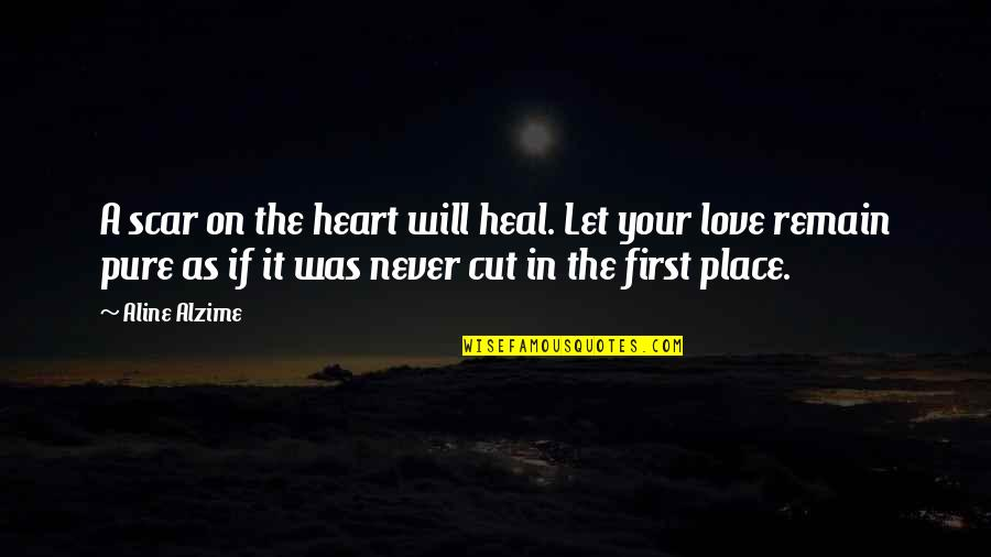 A Heart Broken Quotes By Aline Alzime: A scar on the heart will heal. Let