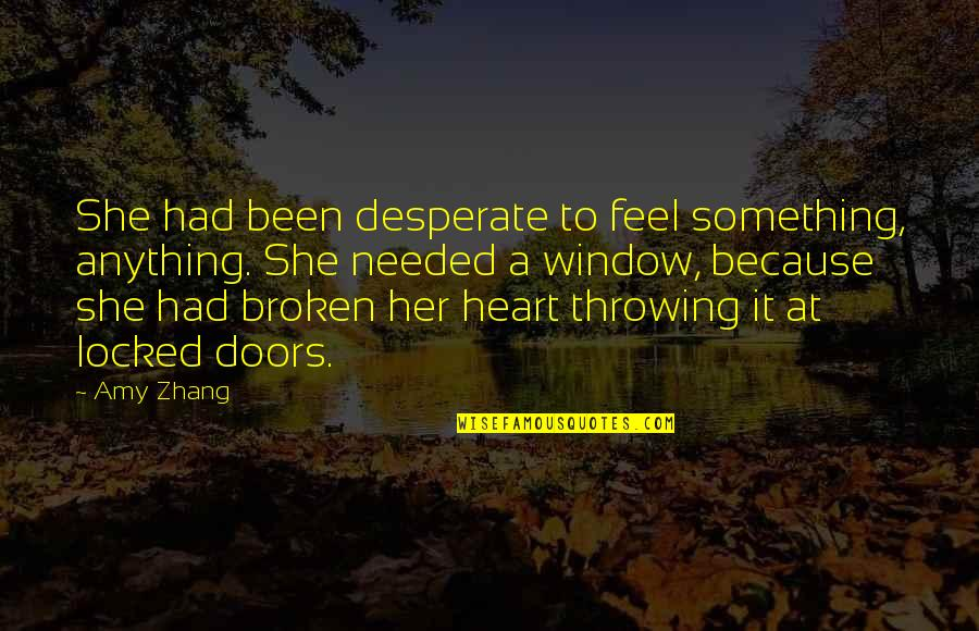A Heart Broken Quotes By Amy Zhang: She had been desperate to feel something, anything.