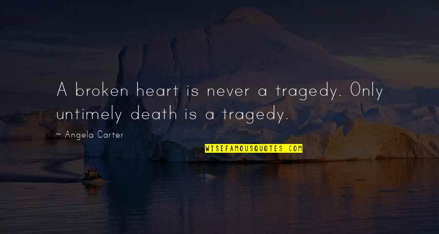 A Heart Broken Quotes By Angela Carter: A broken heart is never a tragedy. Only
