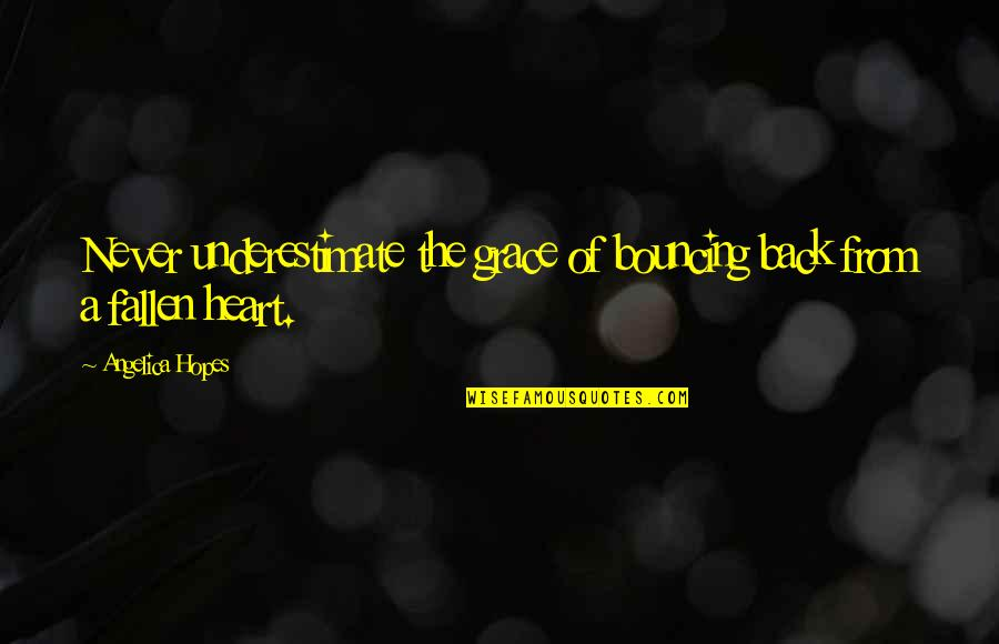 A Heart Broken Quotes By Angelica Hopes: Never underestimate the grace of bouncing back from
