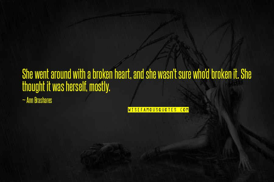 A Heart Broken Quotes By Ann Brashares: She went around with a broken heart, and