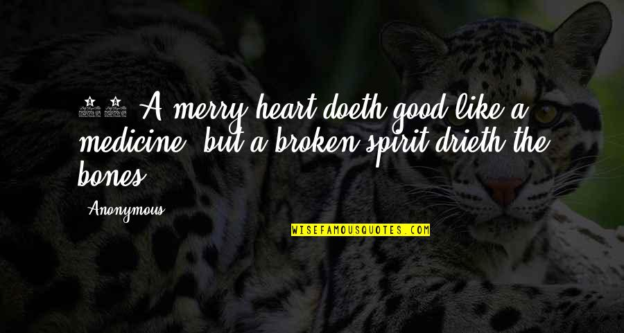 A Heart Broken Quotes By Anonymous: 22 A merry heart doeth good like a