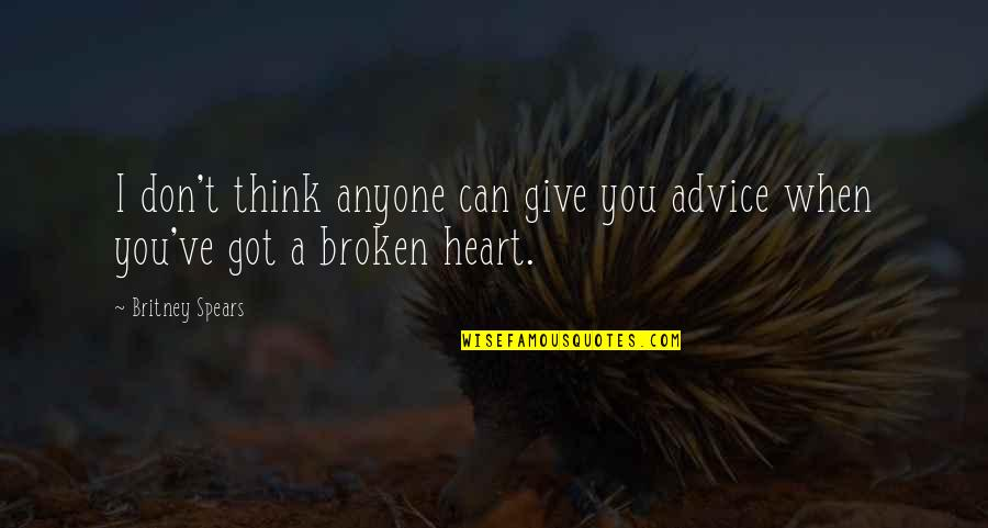 A Heart Broken Quotes By Britney Spears: I don't think anyone can give you advice