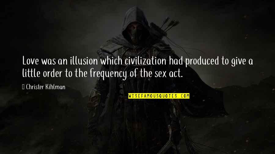 A Heart Broken Quotes By Christer Kihlman: Love was an illusion which civilization had produced