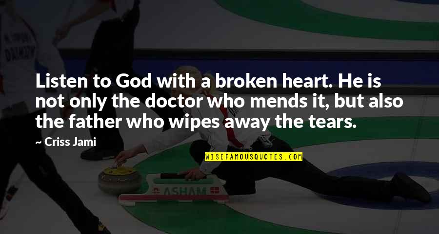A Heart Broken Quotes By Criss Jami: Listen to God with a broken heart. He