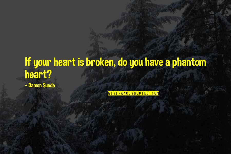 A Heart Broken Quotes By Damon Suede: If your heart is broken, do you have