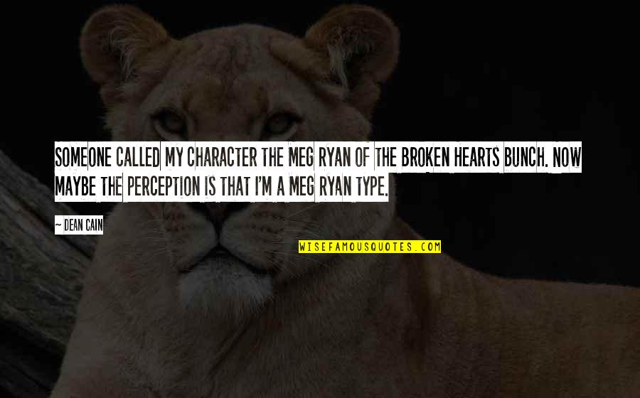 A Heart Broken Quotes By Dean Cain: Someone called my character the Meg Ryan of