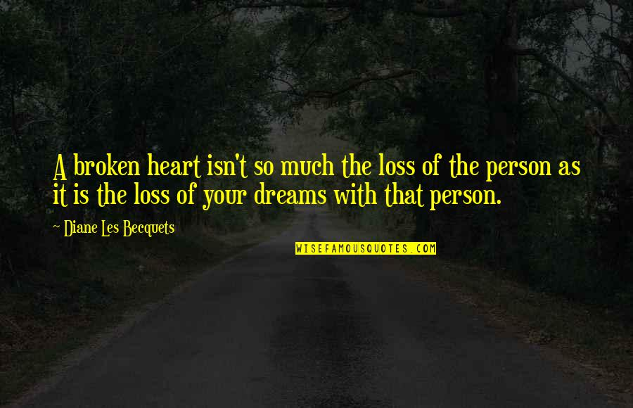 A Heart Broken Quotes By Diane Les Becquets: A broken heart isn't so much the loss