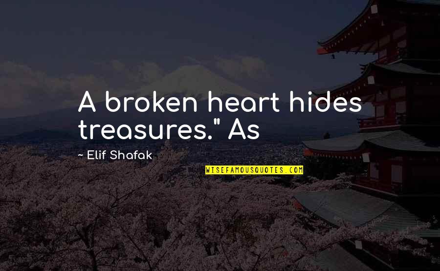 "A Heart Broken Quotes By Elif Shafak: A broken heart hides treasures."" As"