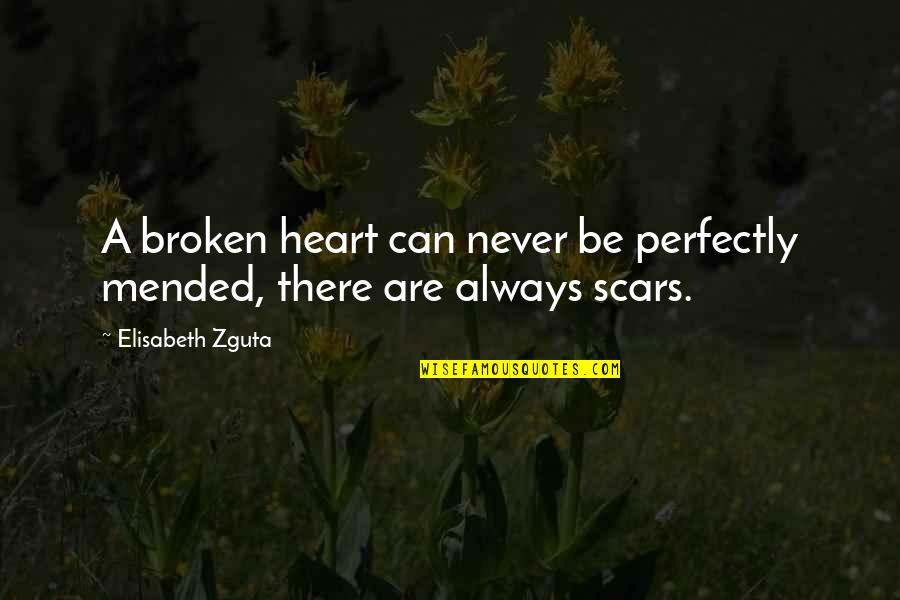 A Heart Broken Quotes By Elisabeth Zguta: A broken heart can never be perfectly mended,