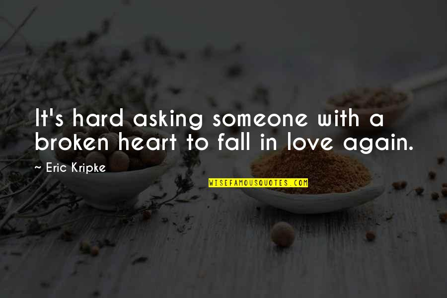 A Heart Broken Quotes By Eric Kripke: It's hard asking someone with a broken heart