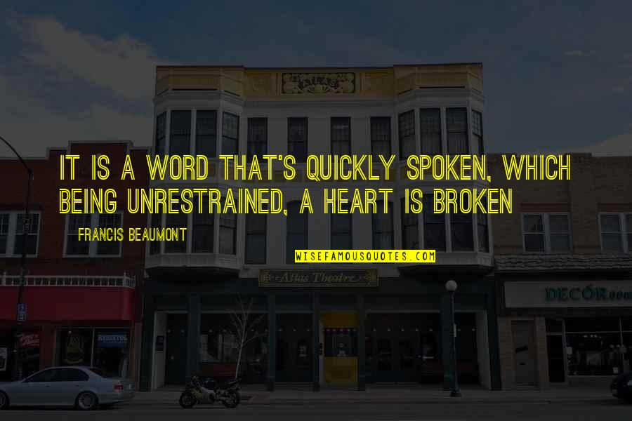 A Heart Broken Quotes By Francis Beaumont: It is a word that's quickly spoken, which