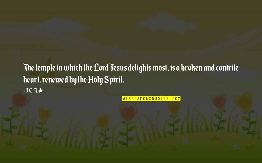 A Heart Broken Quotes By J.C. Ryle: The temple in which the Lord Jesus delights