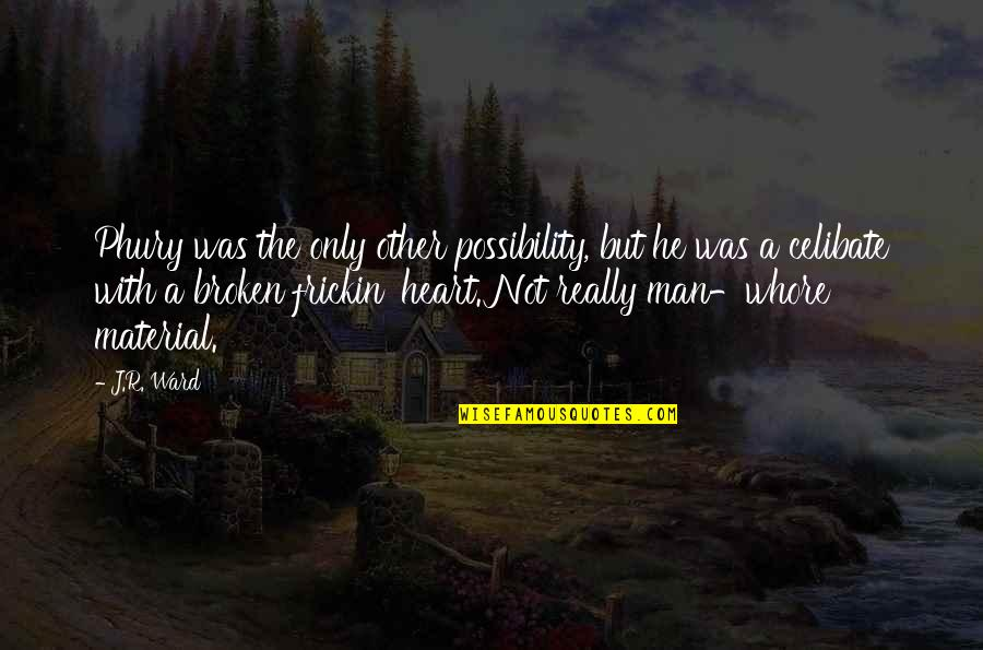 A Heart Broken Quotes By J.R. Ward: Phury was the only other possibility, but he