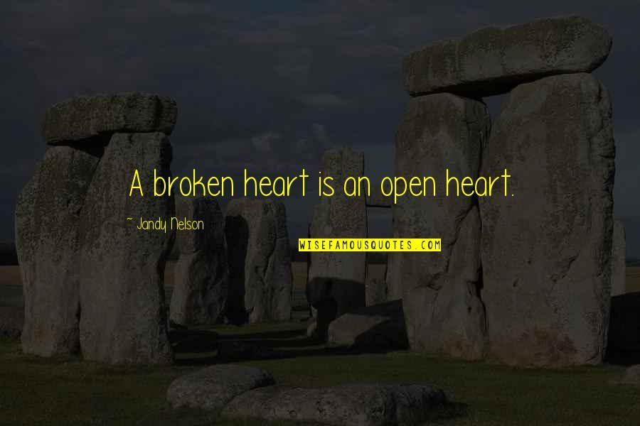 A Heart Broken Quotes By Jandy Nelson: A broken heart is an open heart.