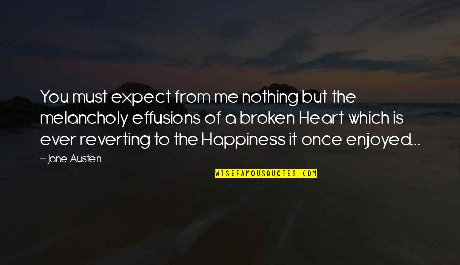 A Heart Broken Quotes By Jane Austen: You must expect from me nothing but the