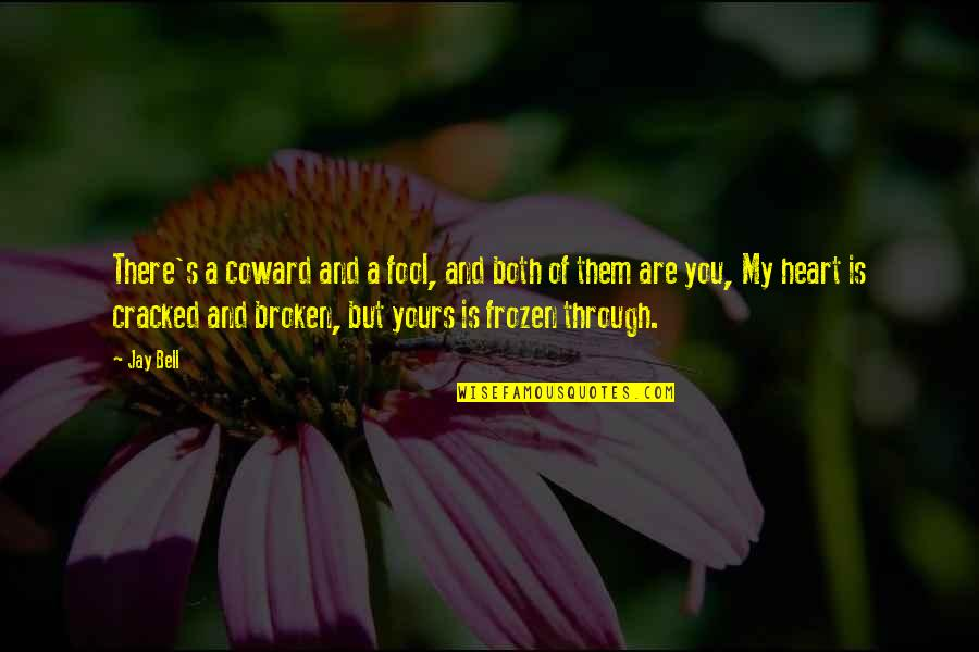 A Heart Broken Quotes By Jay Bell: There's a coward and a fool, and both