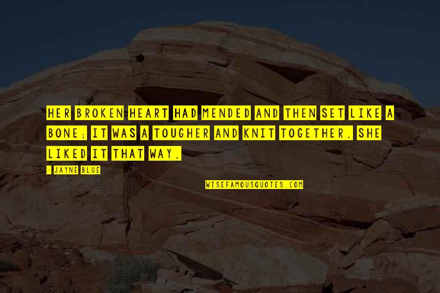 A Heart Broken Quotes By Jayne Blue: Her broken heart had mended and then set