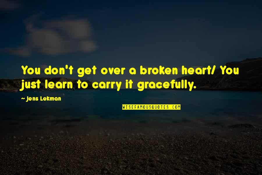 A Heart Broken Quotes By Jens Lekman: You don't get over a broken heart/ You