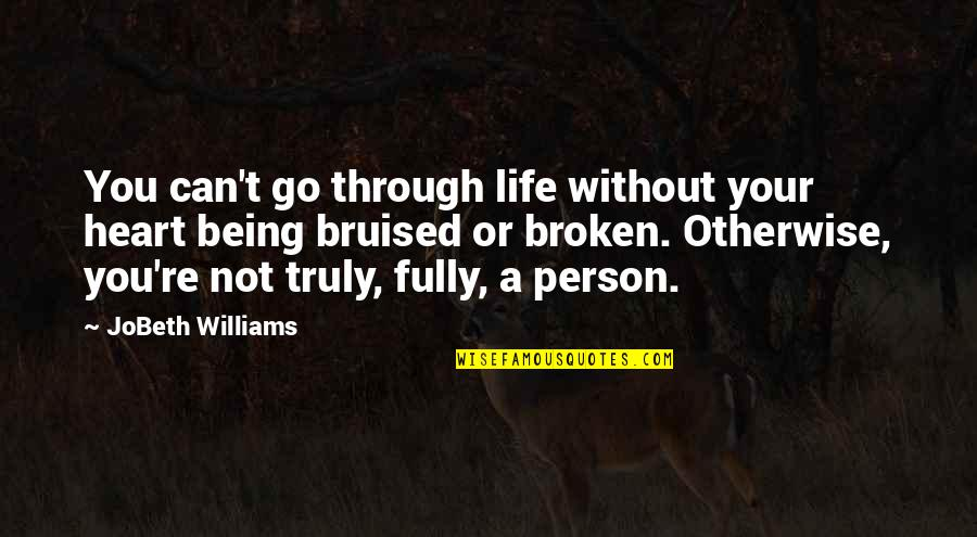 A Heart Broken Quotes By JoBeth Williams: You can't go through life without your heart