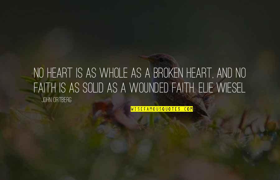 A Heart Broken Quotes By John Ortberg: No heart is as whole as a broken