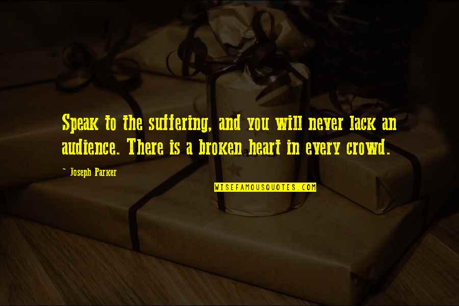 A Heart Broken Quotes By Joseph Parker: Speak to the suffering, and you will never