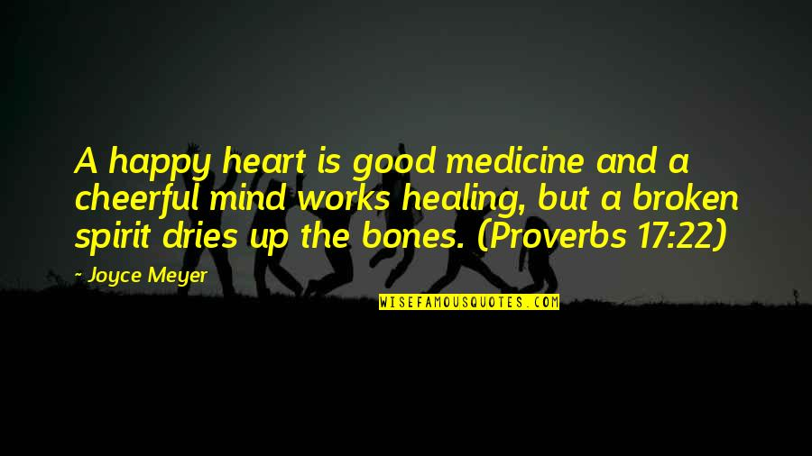 A Heart Broken Quotes By Joyce Meyer: A happy heart is good medicine and a