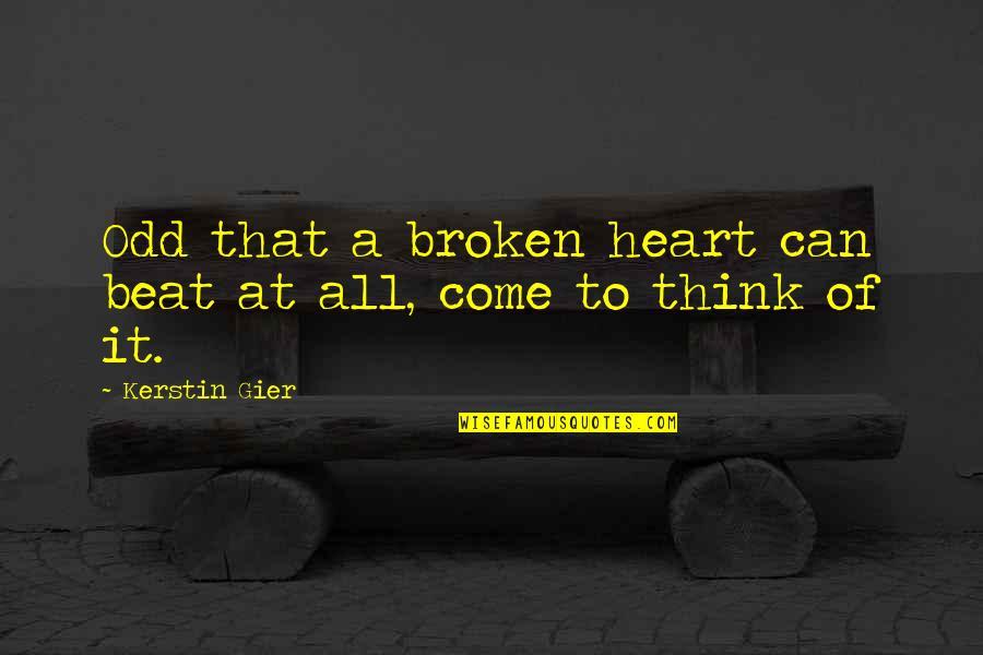 A Heart Broken Quotes By Kerstin Gier: Odd that a broken heart can beat at