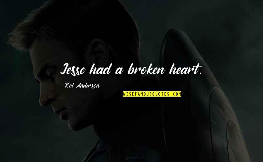 A Heart Broken Quotes By Kol Anderson: Jesse had a broken heart.