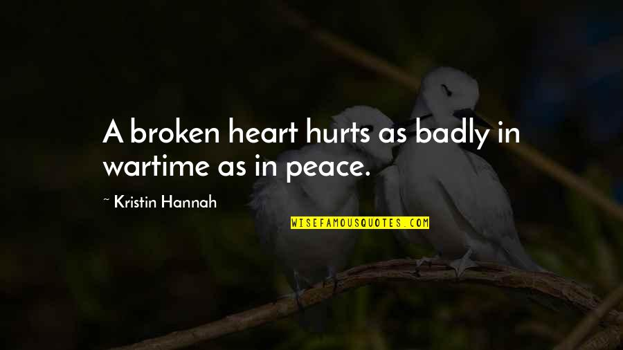 A Heart Broken Quotes By Kristin Hannah: A broken heart hurts as badly in wartime