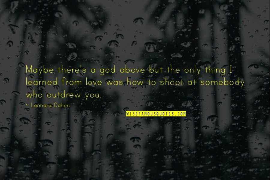A Heart Broken Quotes By Leonard Cohen: Maybe there's a god above but the only