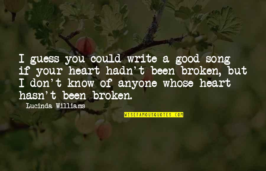 A Heart Broken Quotes By Lucinda Williams: I guess you could write a good song