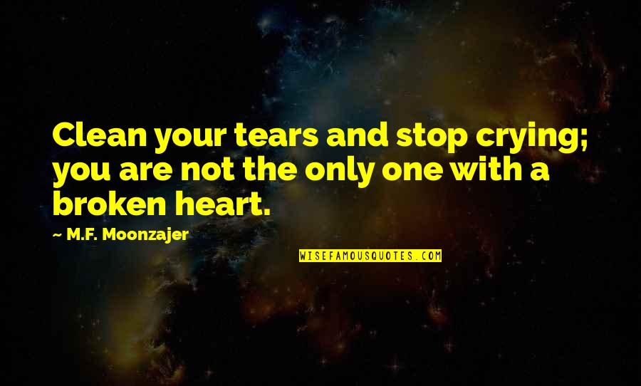 A Heart Broken Quotes By M.F. Moonzajer: Clean your tears and stop crying; you are