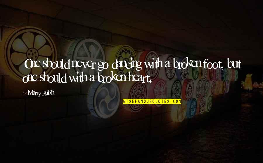 A Heart Broken Quotes By Marty Rubin: One should never go dancing with a broken