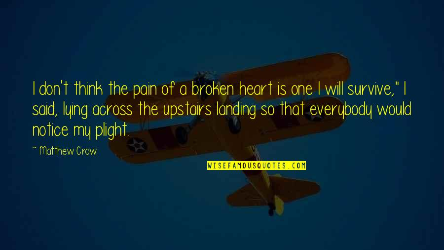 A Heart Broken Quotes By Matthew Crow: I don't think the pain of a broken