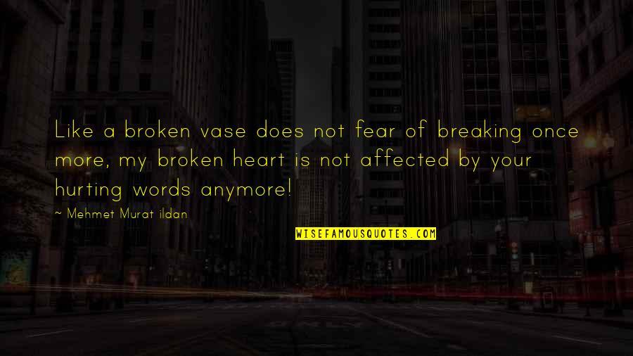 A Heart Broken Quotes By Mehmet Murat Ildan: Like a broken vase does not fear of