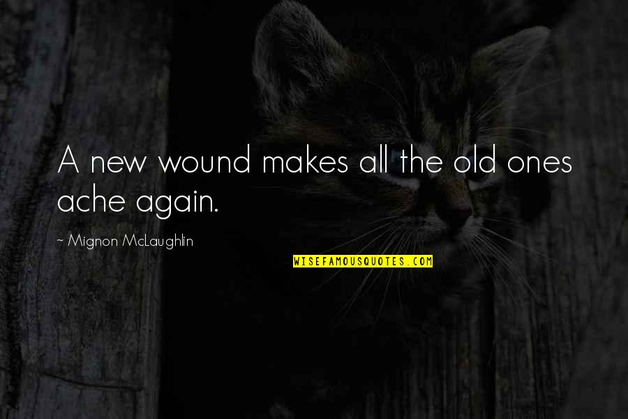 A Heart Broken Quotes By Mignon McLaughlin: A new wound makes all the old ones
