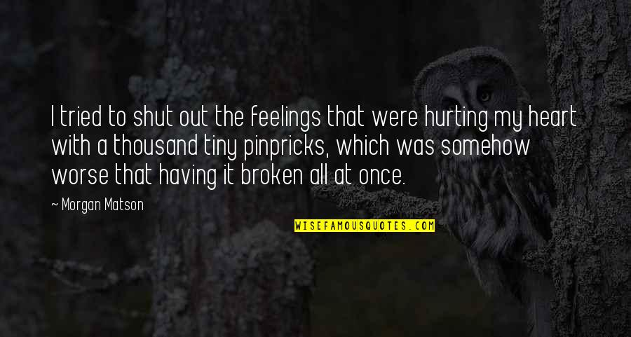 A Heart Broken Quotes By Morgan Matson: I tried to shut out the feelings that