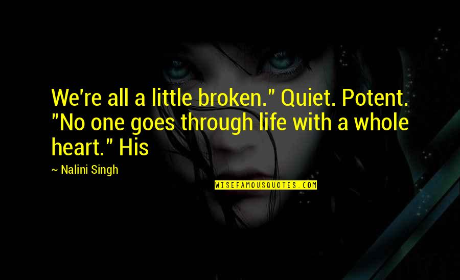 """A Heart Broken Quotes By Nalini Singh: We're all a little broken."""" Quiet. Potent. """"No"""