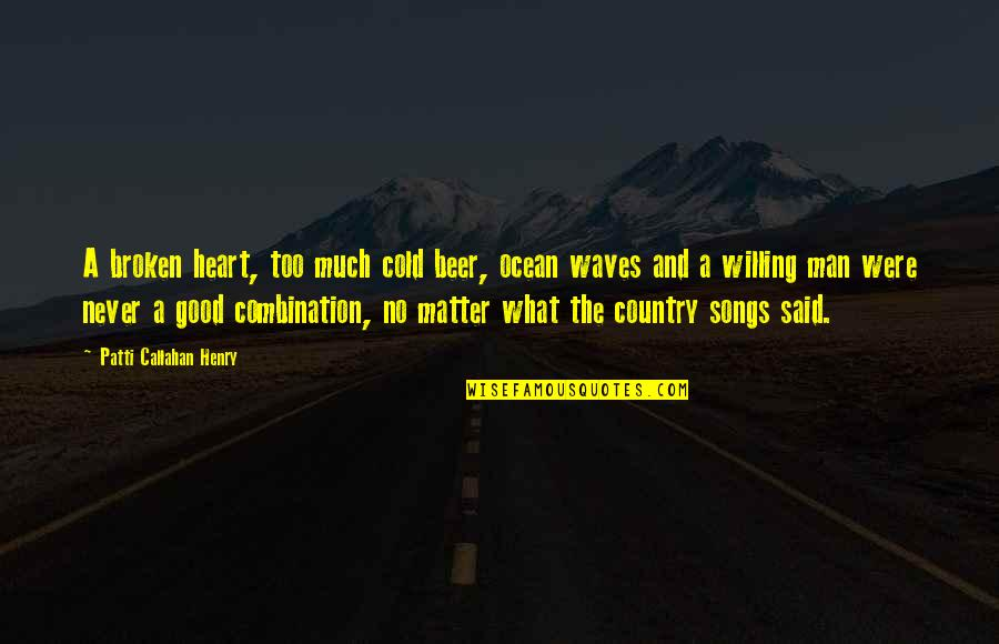 A Heart Broken Quotes By Patti Callahan Henry: A broken heart, too much cold beer, ocean
