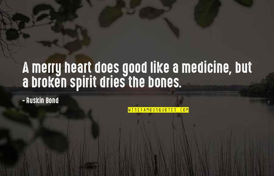 A Heart Broken Quotes By Ruskin Bond: A merry heart does good like a medicine,