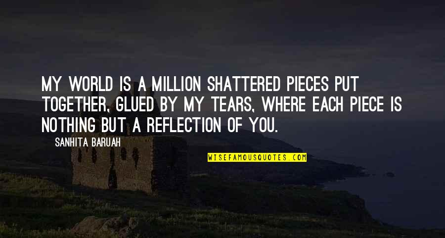A Heart Broken Quotes By Sanhita Baruah: My world is a million shattered pieces put