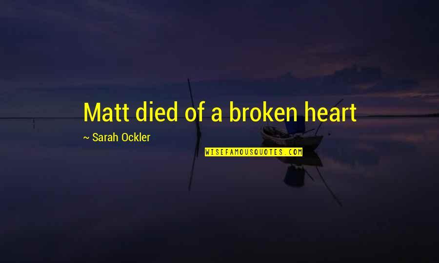 A Heart Broken Quotes By Sarah Ockler: Matt died of a broken heart