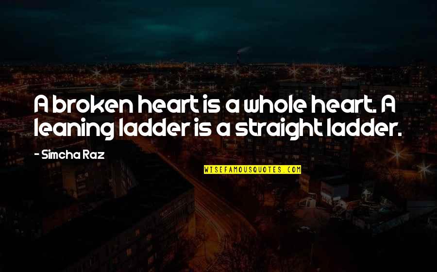 A Heart Broken Quotes By Simcha Raz: A broken heart is a whole heart. A