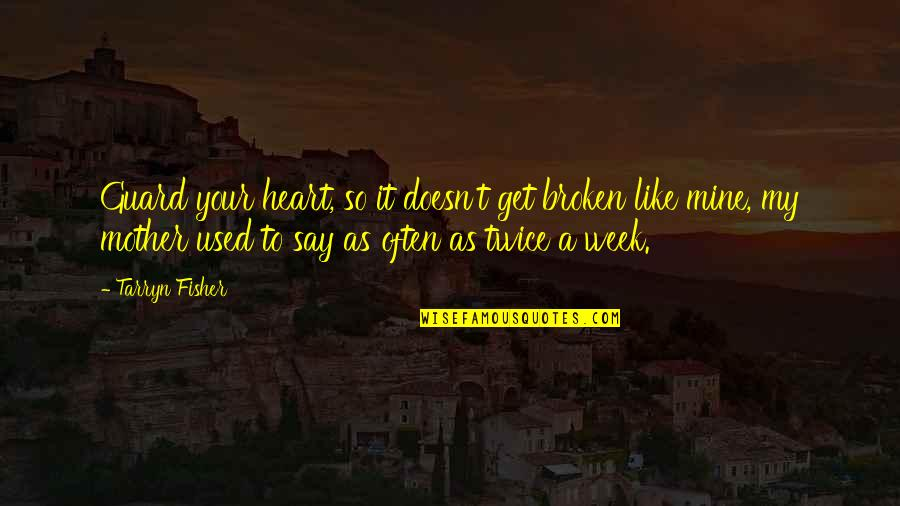 A Heart Broken Quotes By Tarryn Fisher: Guard your heart, so it doesn't get broken