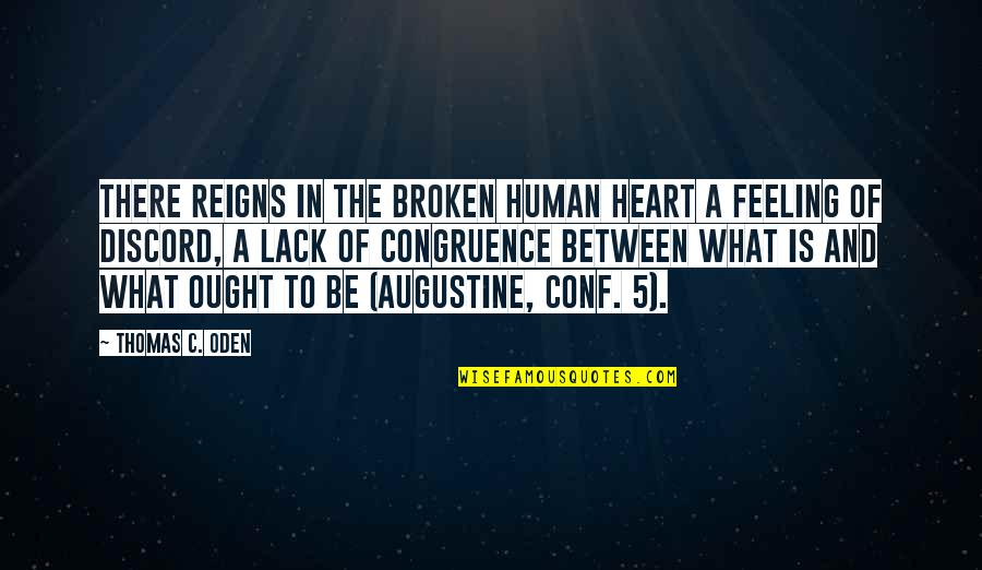 A Heart Broken Quotes By Thomas C. Oden: There reigns in the broken human heart a
