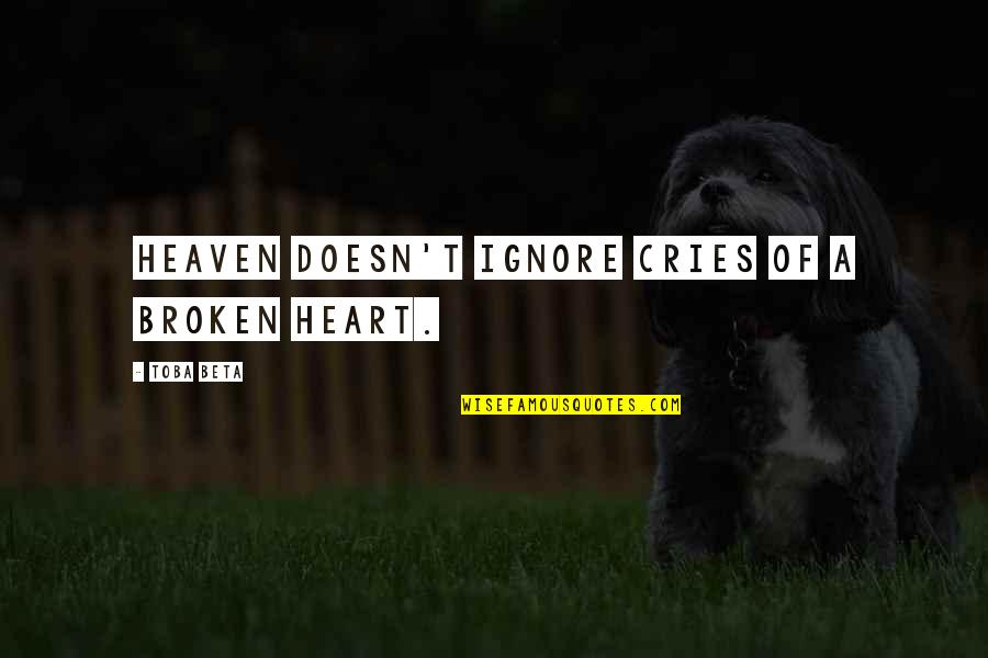 A Heart Broken Quotes By Toba Beta: Heaven doesn't ignore cries of a broken heart.