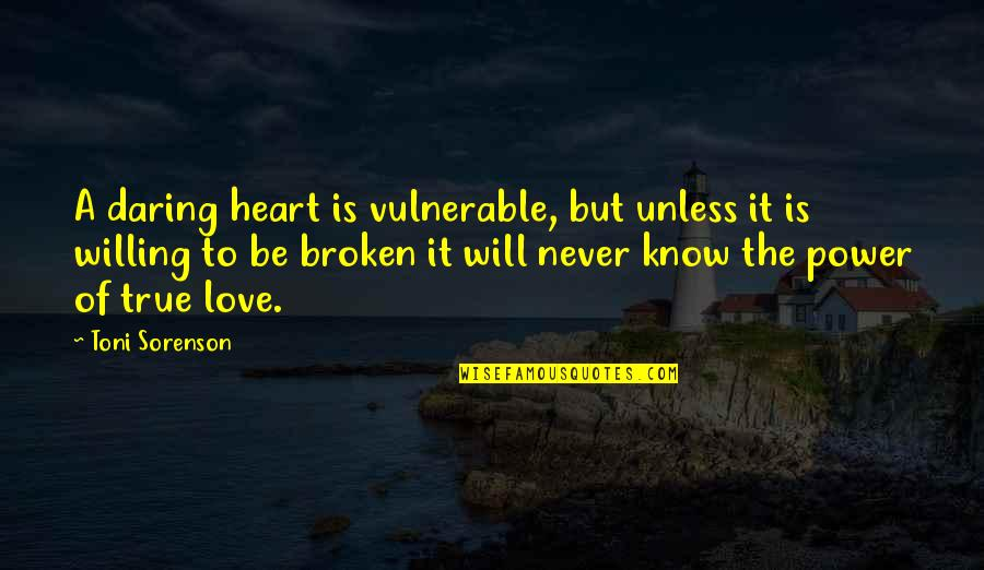 A Heart Broken Quotes By Toni Sorenson: A daring heart is vulnerable, but unless it