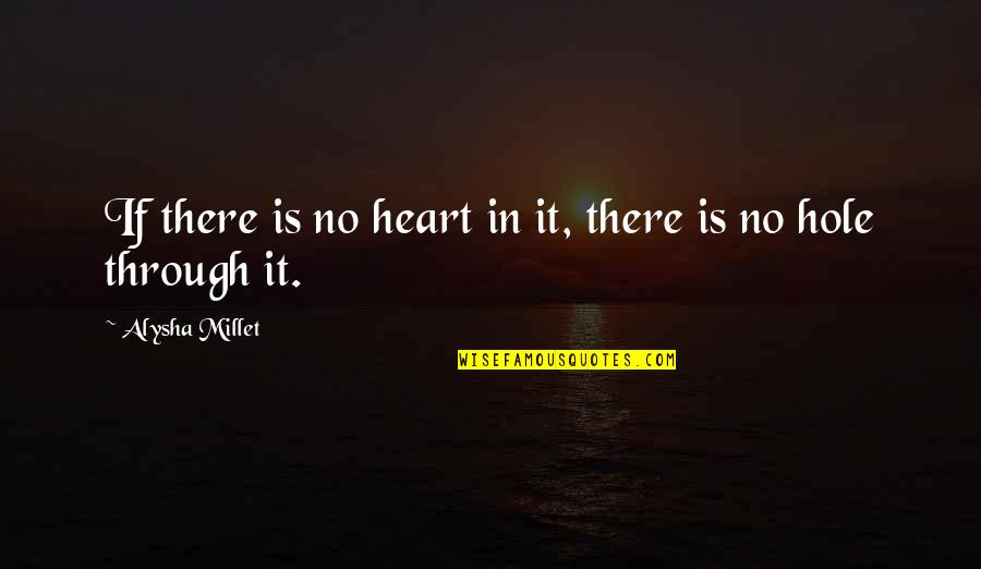 A Hole In My Heart Quotes By Alysha Millet: If there is no heart in it, there