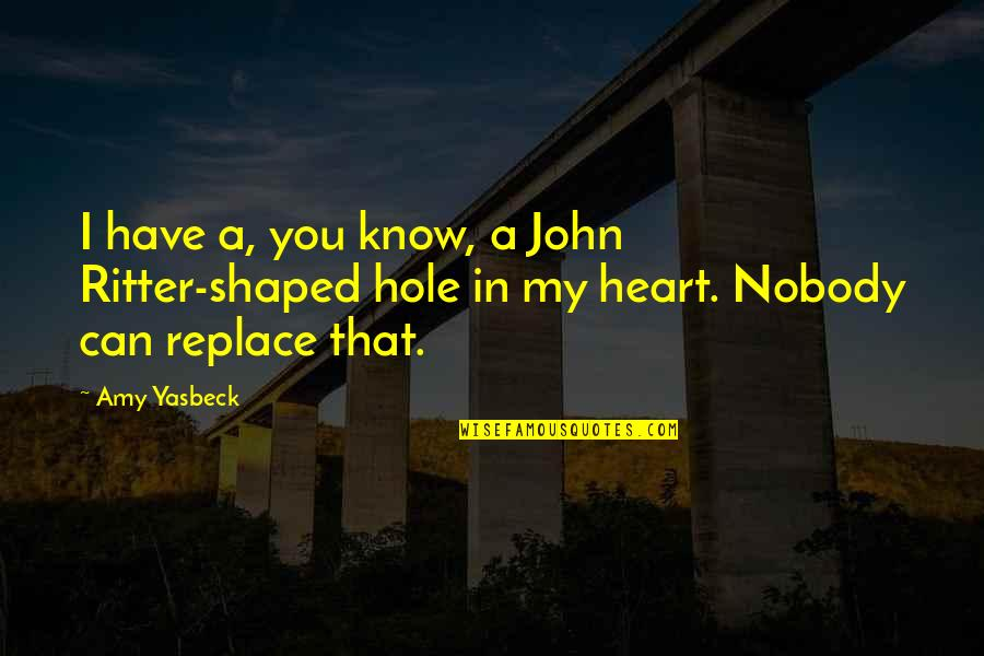 A Hole In My Heart Quotes By Amy Yasbeck: I have a, you know, a John Ritter-shaped